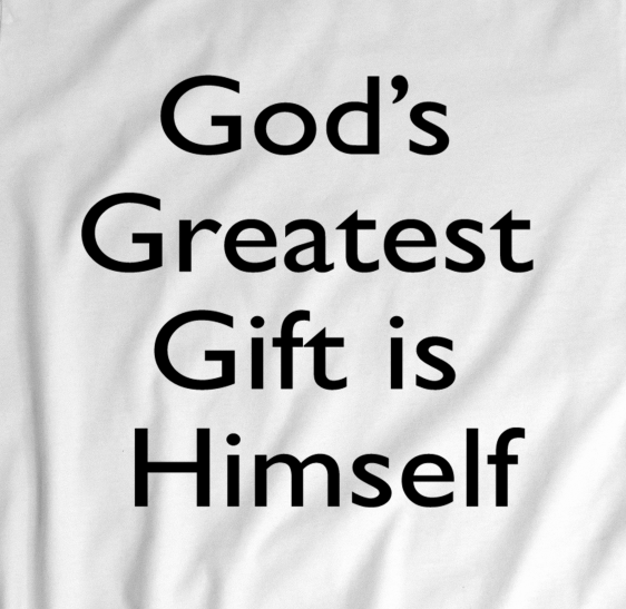 God's Greatest Gift is Himself